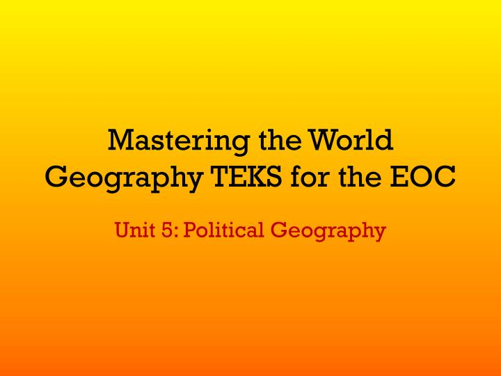 mastering the world geography teks for the eoc n.