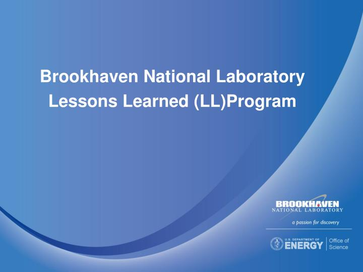 brookhaven national laboratory lessons learned ll program n.
