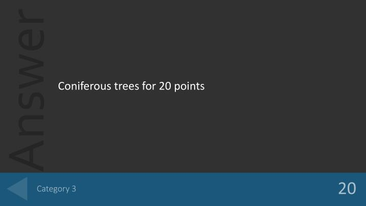 Coniferous trees for 20 points