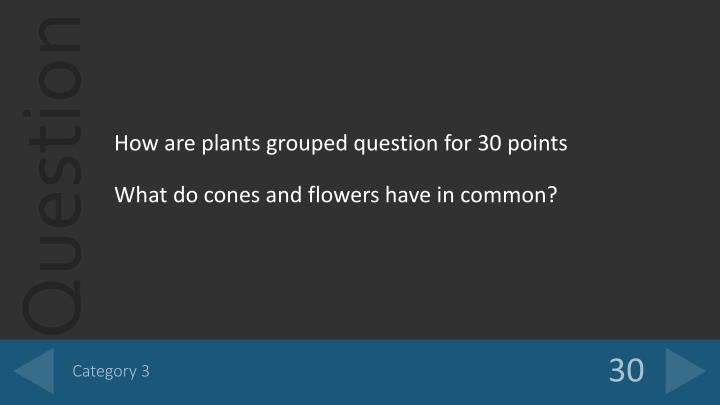 How are plants grouped question for 30 points