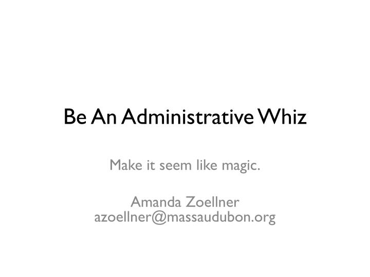 Be an administrative whiz