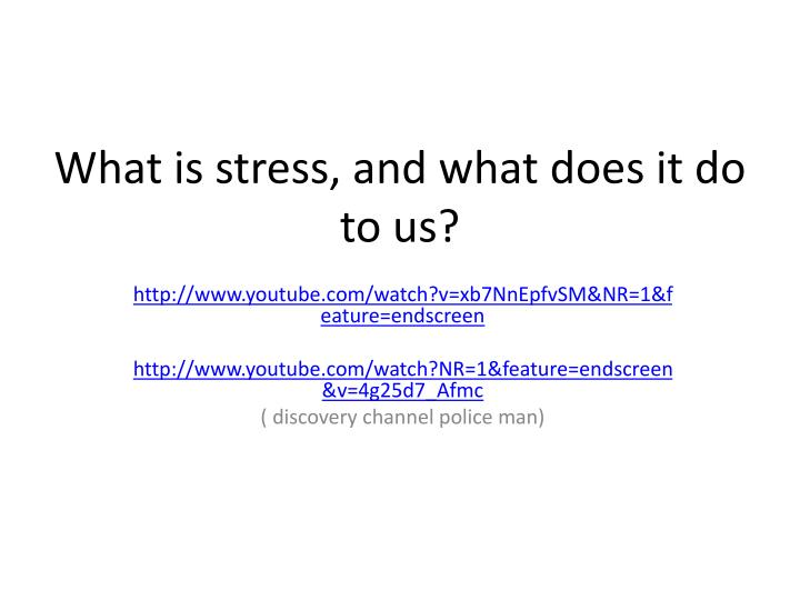 What is stress and what does it do to us