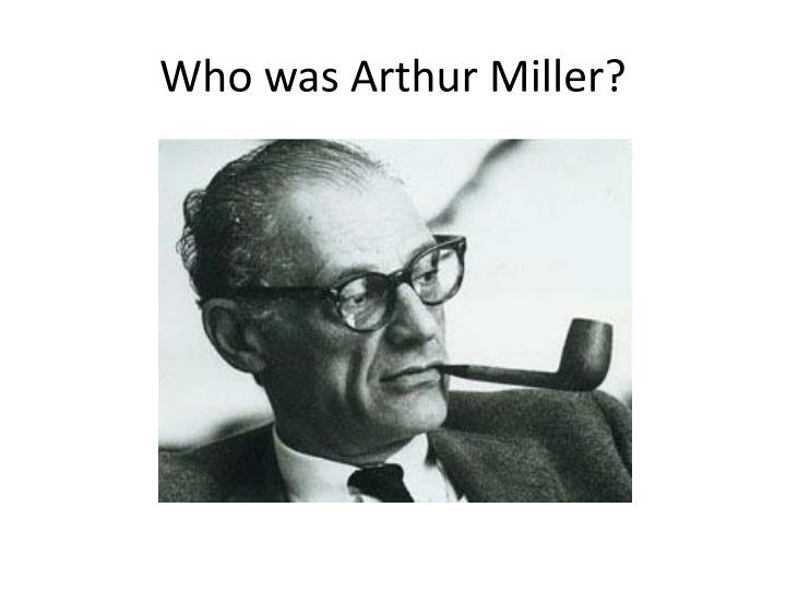 Who was Arthur Miller?
