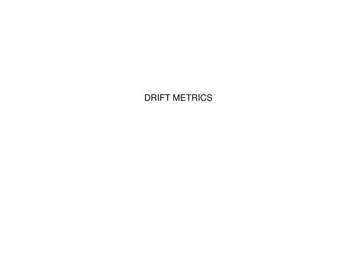 DRIFT METRICS