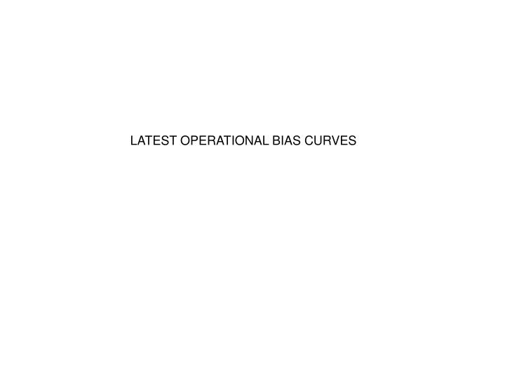 LATEST OPERATIONAL BIAS CURVES