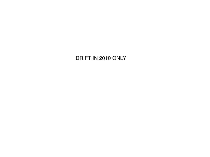 DRIFT IN 2010 ONLY