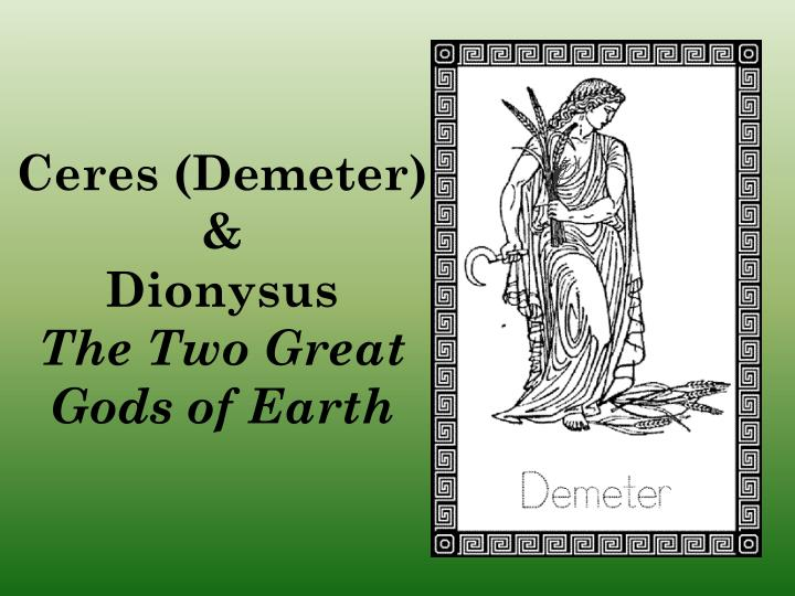 ceres demeter dionysus the two great gods of earth n.