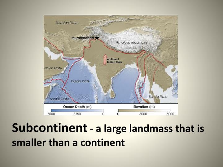 Subcontinent a large landmass that is smaller than a continent