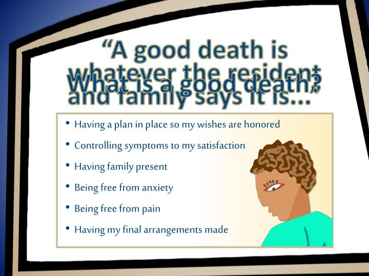 """""""A good death is whatever the resident and family says it is..."""""""