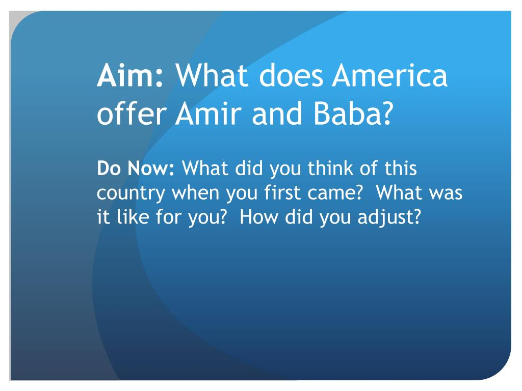 Ppt aim: what does america offer amir and baba? Powerpoint.