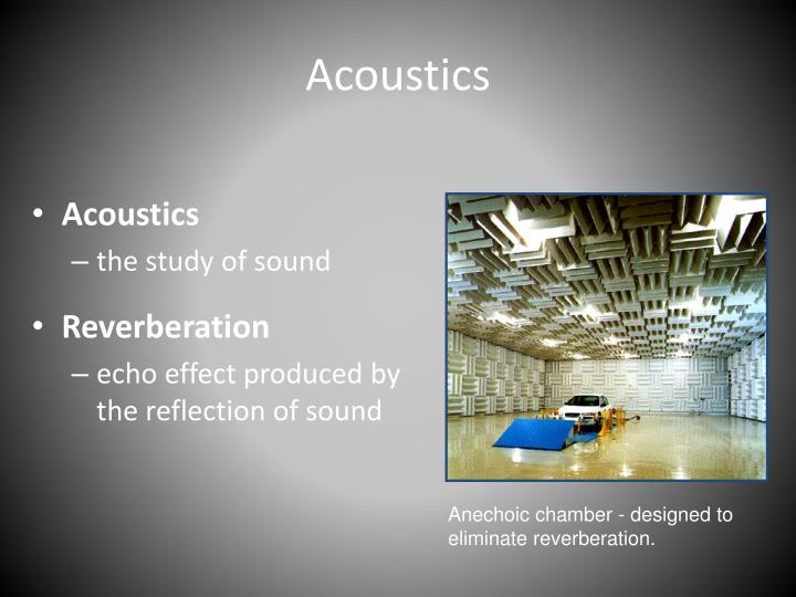 Anechoic chamber - designed to eliminate reverberation.