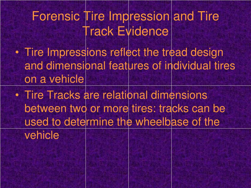 Ppt Forensic Tire Impression And Tire Track Evidence Powerpoint Presentation Id 2420877