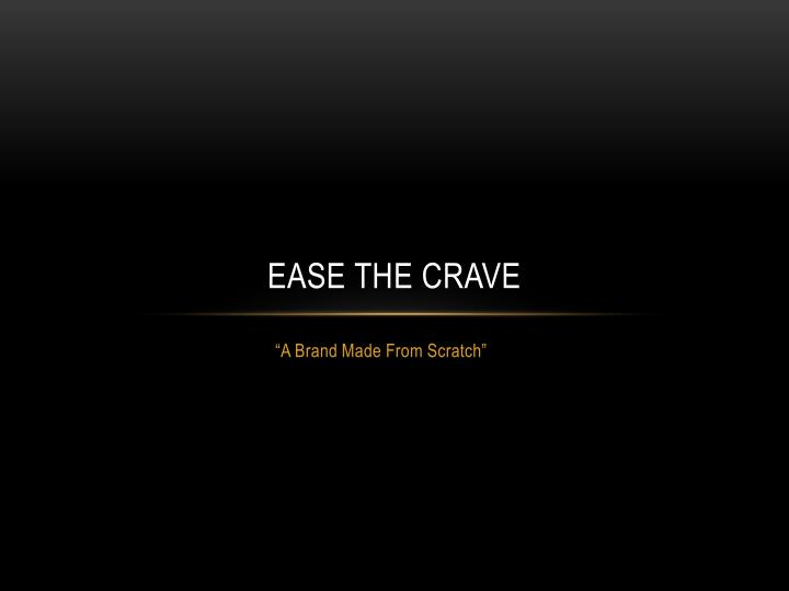 ease the crave n.