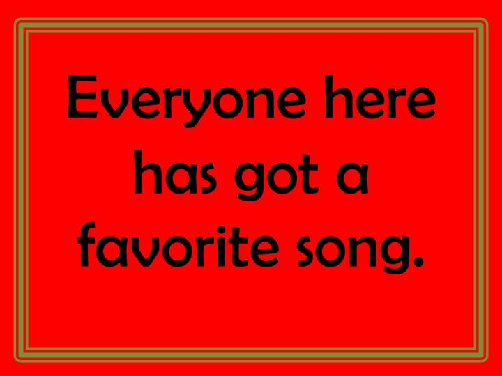 Everyone here has got a favorite song.