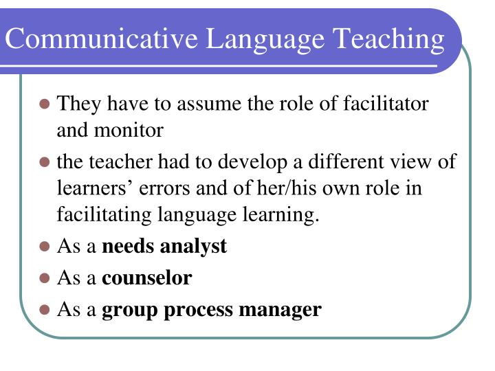 communicative language teaching Communicative language teaching is not a method it is a guided idea the purpose of communicative language teaching is to help students produce authentic language and communicate with others.
