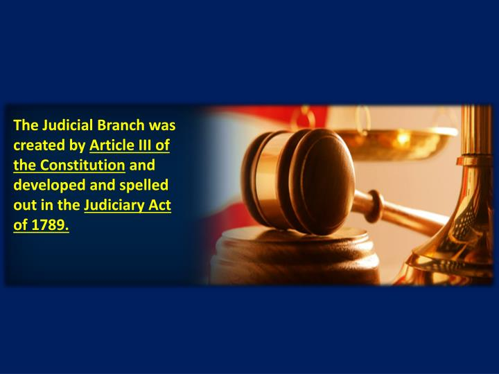 The Judicial Branch was created by