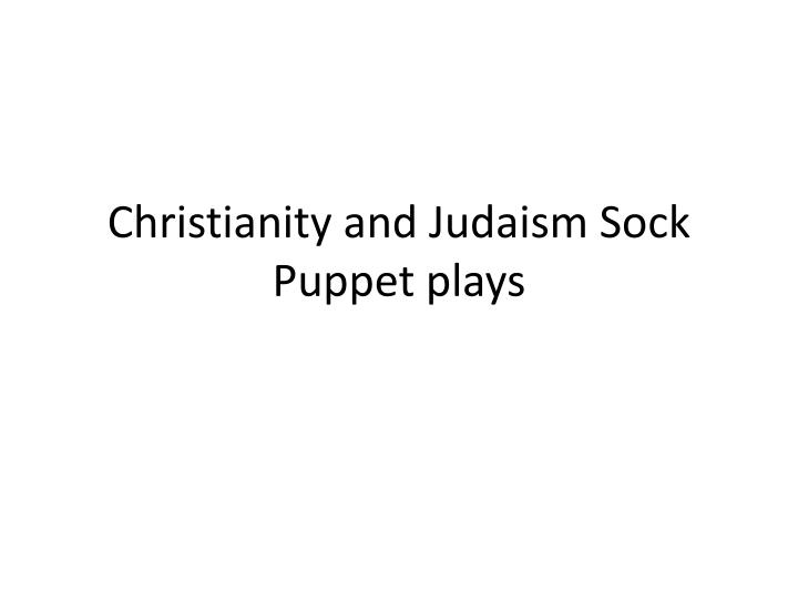 Christianity and judaism sock puppet plays
