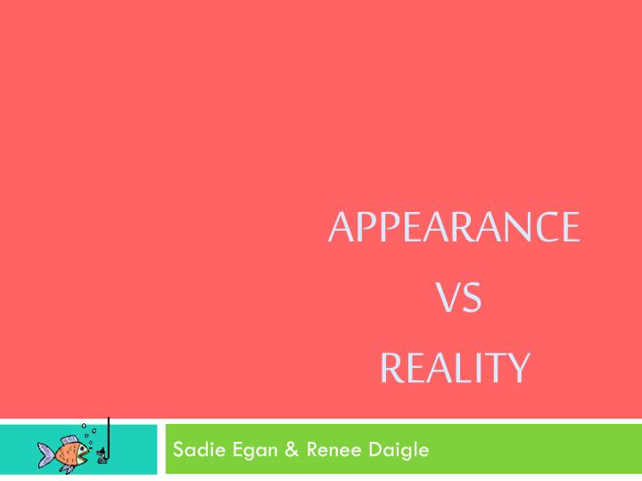appearance vs reality 3 Get an answer for 'what shows the theme of appearance vs reality in othello is it possible to write the ideas in point form' and find homework help for other.