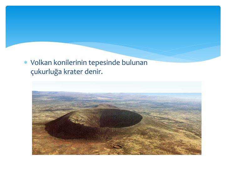 Volkan konilerinin tepesinde bulunan çukurluğa