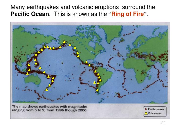 Many earthquakes and volcanic eruptions  surround the