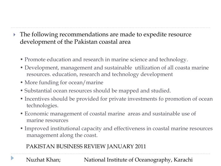 The following recommendations are made to expedite resource development of the Pakistan coastal area