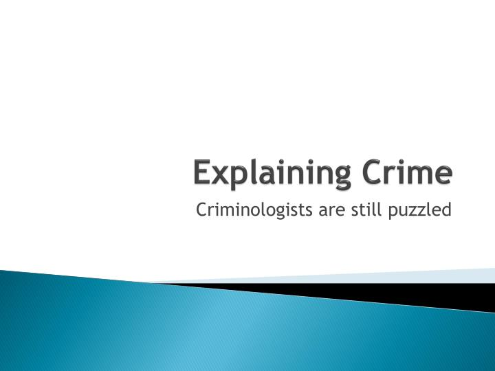 explaining crime Given the social science communityâ s poor track record in explaining past crime trends, it is not surprising to find that efforts to forecast future changes are.