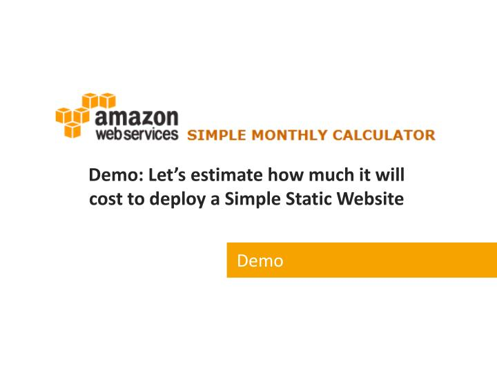 Demo: Let's estimate how much it will cost to deploy a Simple Static Website