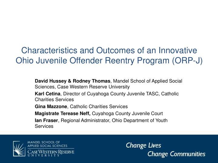characteristics and outcomes of an innovative ohio juvenile offender reentry program orp j