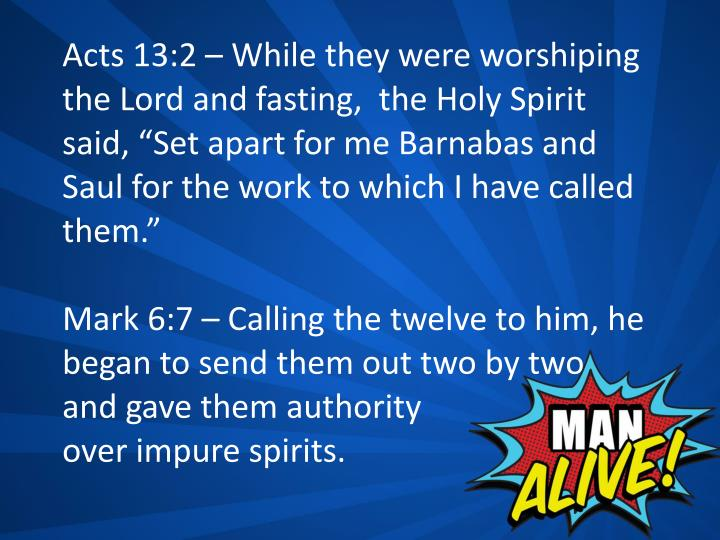"""Acts 13:2 – While they were worshiping the Lord and fasting,  the Holy Spirit said, """"Set apart for me Barnabas and Saul for the work to which I have called them."""""""