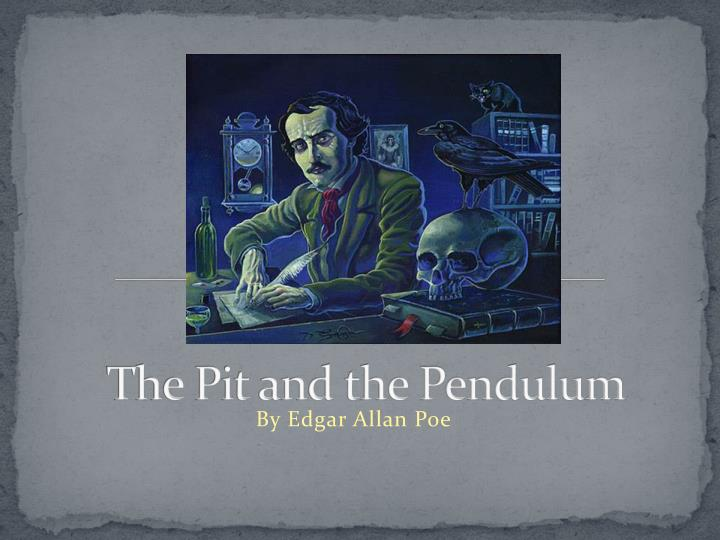 the pit and the pendulum vs. dr. heideggers experiment: not quite so different essay Read this essay on the pit and the pendulum come browse our large digital warehouse of free sample essays this helps create an extremely tense atmosphere during the scene in which the narrator is tied down with the pendulum swinging by every one second, poe masterfully executed this.
