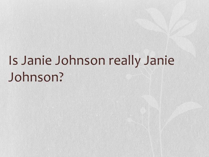 Is Janie Johnson really Janie Johnson?