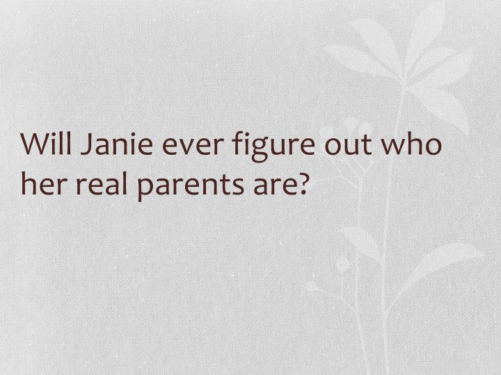 Will Janie ever figure out who her real parents are?