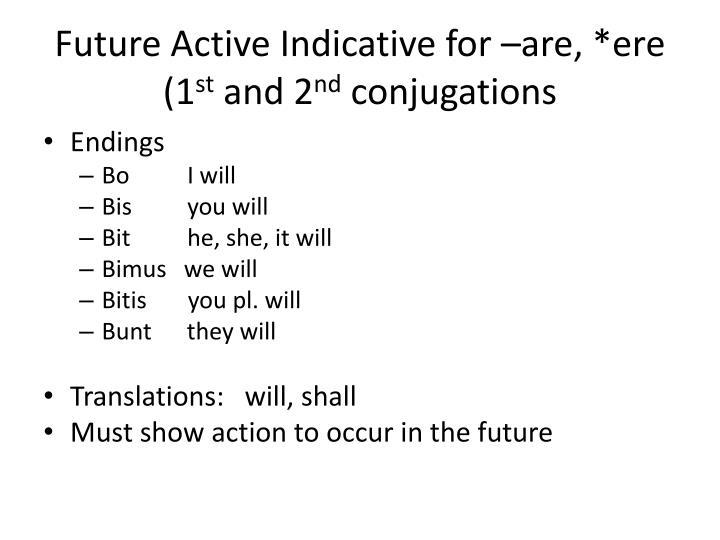 Future Active Indicative for –are, *ere (1