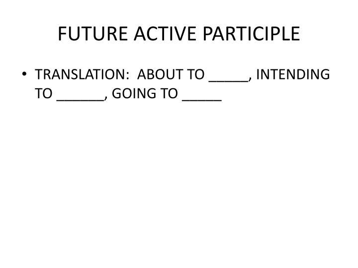FUTURE ACTIVE PARTICIPLE
