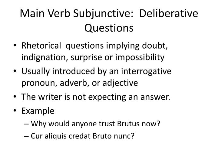 Main Verb Subjunctive:  Deliberative Questions