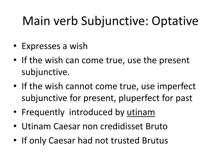 Main verb Subjunctive: Optative