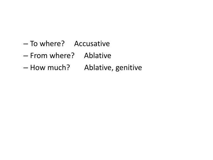 To where?     Accusative