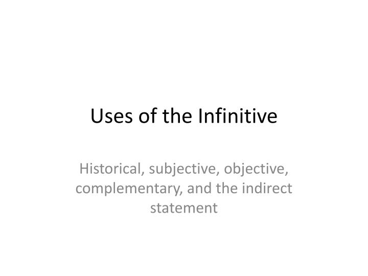 Uses of the Infinitive