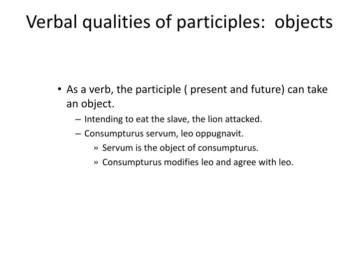 Verbal qualities of participles:  objects