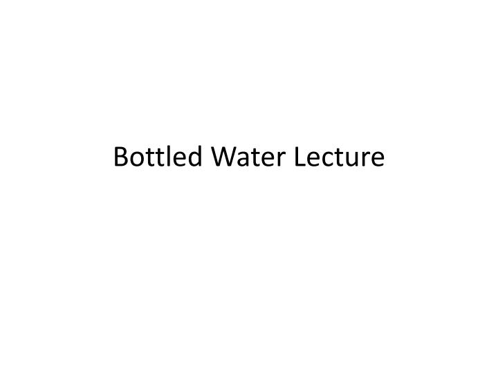 bottled water lecture n.