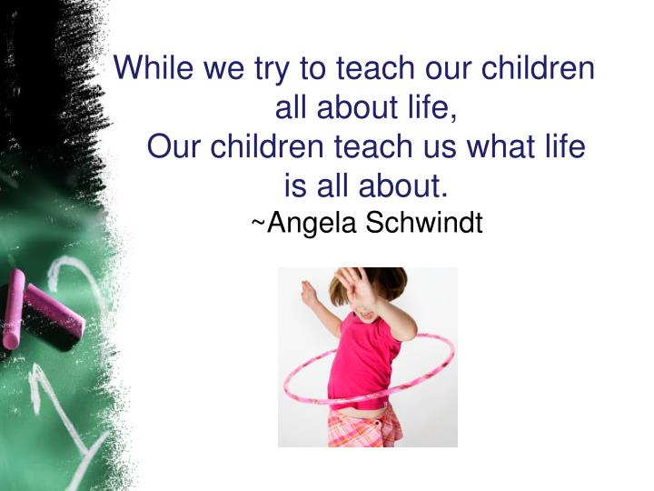While we try to teach our children all about life,