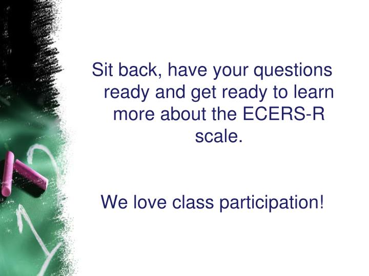 Sit back, have your questions ready and get ready to learn more about the ECERS-R scale.