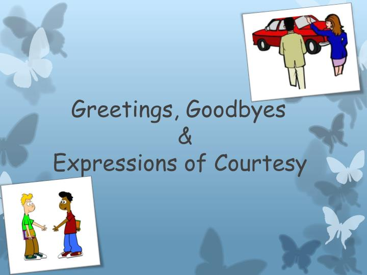 Greetings goodbyes expressions of courtesy