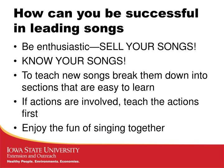 How can you be successful in leading songs