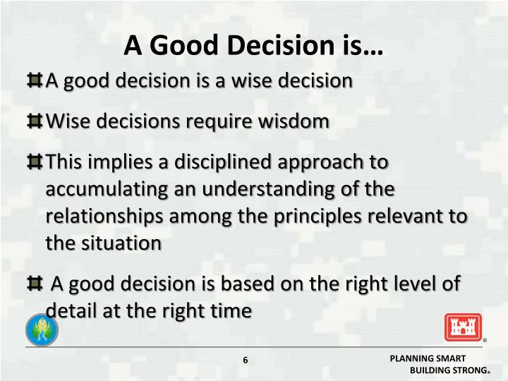 A Good Decision is…