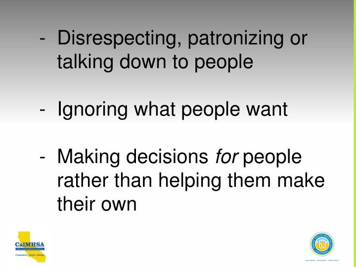 -Disrespecting, patronizing or
