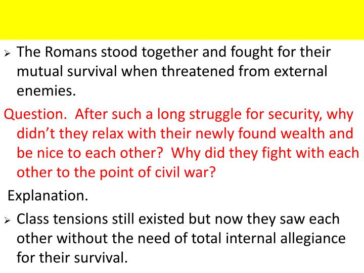 The Romans stood together and fought for their mutual survival when threatened from external enemies.