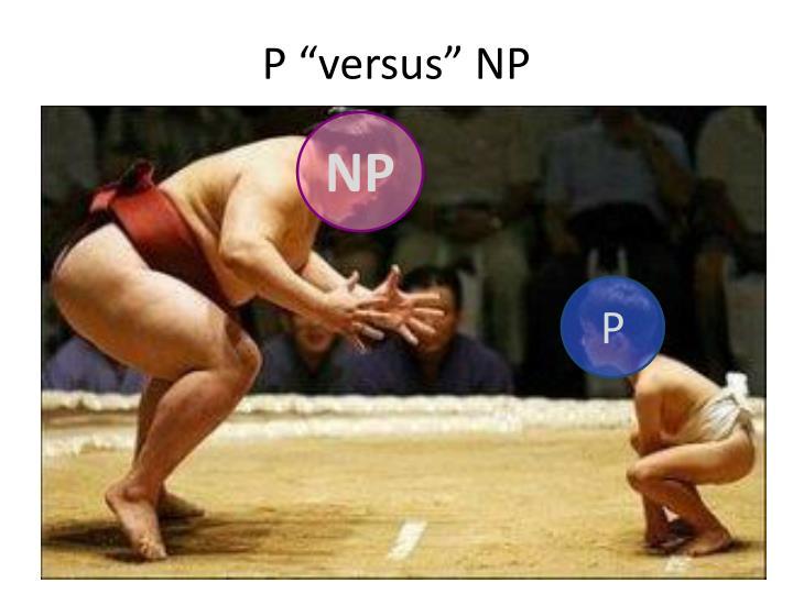 """P """"versus"""" NP"""