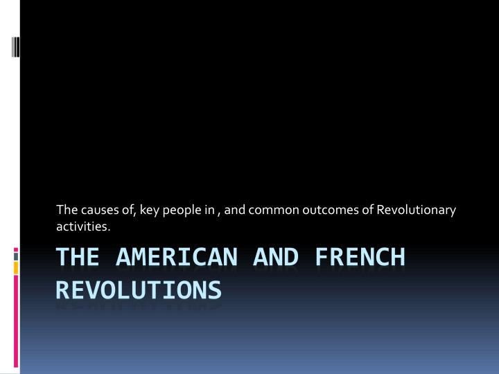 the causes of key people in and common outcomes of revolutionary activities n.