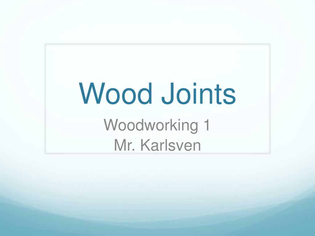 Ppt Wood Joints Powerpoint Presentation Id 2425740